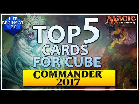 Top 5 Commander 2017 Cards for MTG Cube!