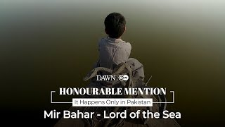 Mir Bahar: Lord of the Sea | Honourable Mention Prize | It Happens Only In Pakistan
