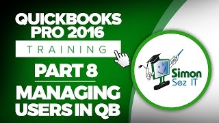 QuickBooks Pro 2016 Training Part 8: How To Manage Users in QuickBooks Pro