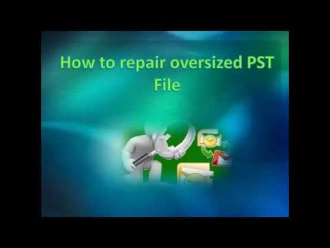 How to Repair Oversized PST File