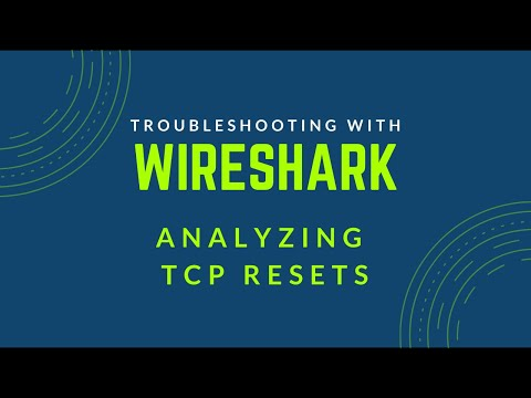 Troubleshooting with Wireshark - Analyzing TCP Resets