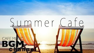 Summer Cafe Music - Relaxing Jazz, Bossa Nova, Latin Music For Work & Study
