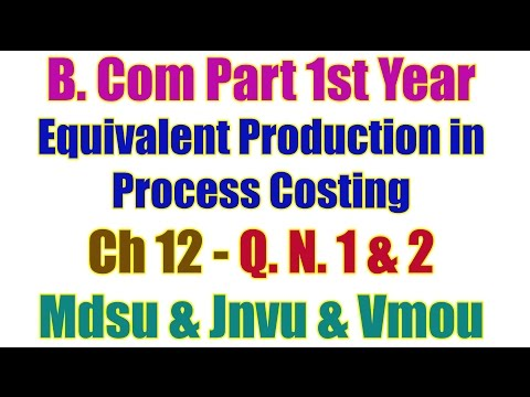 Q. No. 1 & 2. Ch 12. Equivalent Production in Process Costing B Com Part 1st Year Accountancy