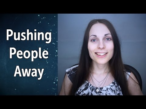 Pushing People Away, Yet Wanting Closeness | Abandonment & Being Hurt