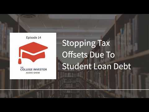 Stopping Tax Offsets Due To Student Loan Debt