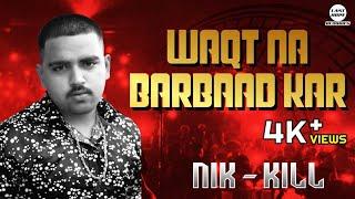 WAQT NA BARBAAD KAR - NIK KILL X RONAK   2019 Latest Hindi Rap ( Music Video )