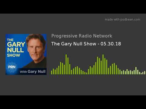 The Gary Null Show - 05.30.18