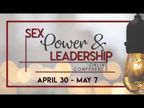 Sex, Power, & Leadership Online Conference 2018: Enroll now! April 30 - May 7, 2018
