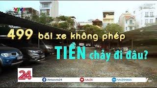 Tiêu điểm: 499 bãi xe không phép ở Hà Nội - Tiền chảy đi đâu? - Tin Tức VTV24