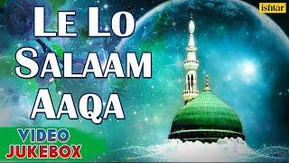 Le Lo Salaam Aaqa - Hit Naat & Qawali ~ Video Songs Jukebox | Muslim Devotional |