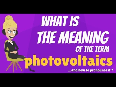 What is PHOTOVOLTAICS? What does PHOTOVOLTAICS mean? PHOTOVOLTAICS meaning & explanation