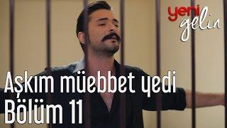 Download Yeni Gelin 11. Bölüm - Aşkım Müebbet Yedi Video