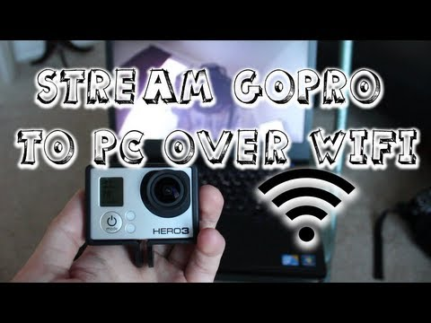 Stream GoPro HERO3 to PC over WiFi