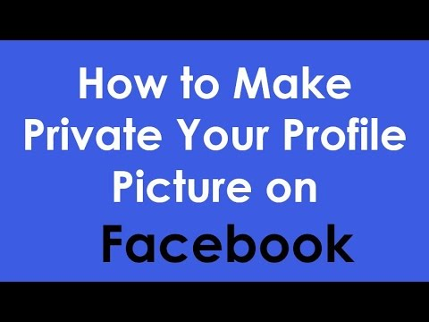 How to Make Your Facebook Profile Picture Private