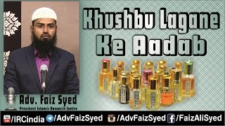 Khushbu Lagane Ke Aadaab - Sunnah of Applying Perfume By Adv. Faiz Syed