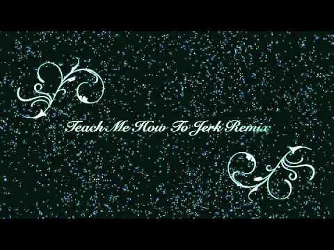 Teach me how to jerk remix