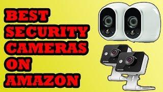 Best Security Cameras on Amazon 2018 | Top 10  Security Cameras 2018