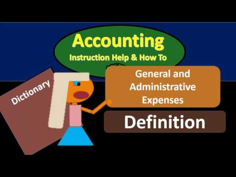 General and Administrative Expenses Definition - what are general and administrative expenses?