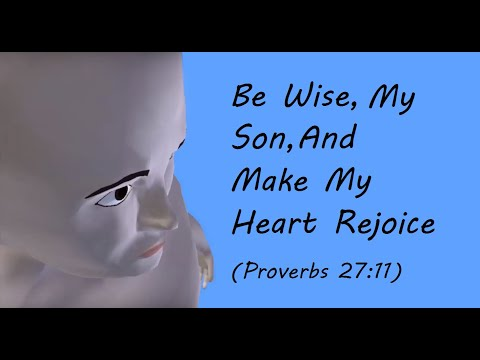 Be Wise My Son and Make My Heart Rejoice (Proverbs 27:11)