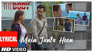Lyrical: Main Janta Hoon | The Body | Rishi K,Emraan H, Vedhika, Sobhita |Jubin N, Shamir T,Sameer A