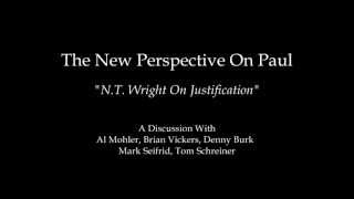N.t. Wright On Justification - Al Mohler, Brian Vickers, Denny Burk, Mark Seifrid, Tom Schreiner