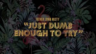 """Father John Misty - """"Just Dumb Enough to Try"""" [Official Audio]"""