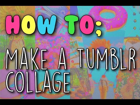♡ How to; Make a Tumblr Collage  ♡