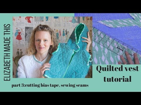 Quilted vest tutorial part 3 cutting bias tape sewing seams