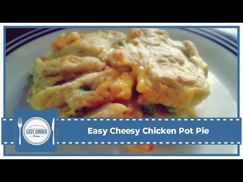 Easy Cheesy Chicken Pot Pie - Easy Meals To Cook For Dinner