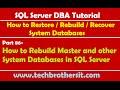 SQL Server DBA Tutorial 86-How to Rebuild Master and other System Databases in SQL Server