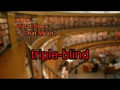 What does triple-blind mean?