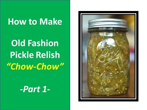 Making Old Fashion Pickle Relish (Chow-Chow)- Part 1