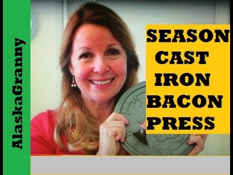 How To Season Cast Iron Bacon Press