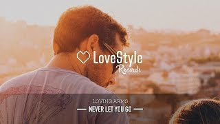Loving Arms Never Let You Go Deep Radio Mix LoveStyle Records mp3