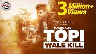Topi Wala Kill | MASHA ALI | New Punjabi Song | Exclusive | PTC Motion Pictures & PTC Punjabi