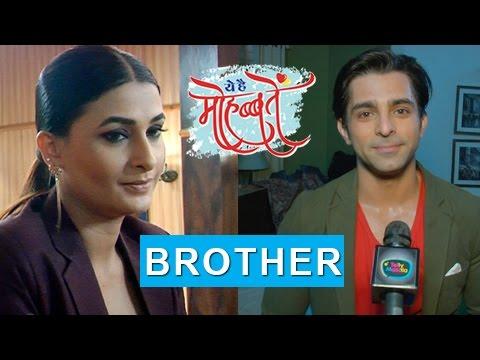 Sohail Is Nidhi S Brother   Big Revelation   Ye Hai Mohabbatein