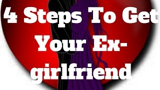 4 Steps To Get Your Ex Girlfriend Back