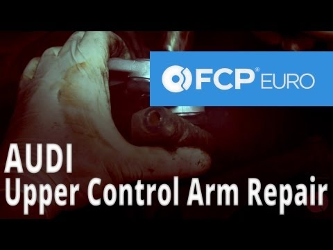Audi Control Arm Replacement (A6 Upper) - FCP Euro
