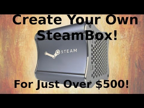 Build a Steambox For $500! | The Parts To Pick | 2013