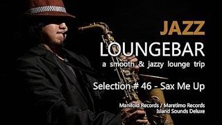 Jazz Loungebar - Selection #46 Sax Me Up (1+ Hours) HD, 2018, Smooth Jazz Saxophone Music