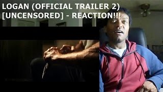LOGAN (OFFICIAL TRAILER 2) [UNCENSORED] - REACTION!!!!