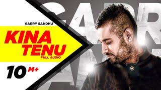 Kina Tenu - Garry Sandhu   Full Audio Song   Speed Records