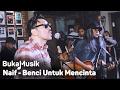 Naif - Benci Untuk Mencinta (With Lyrics)   BukaMusik