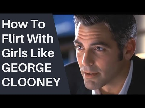 How To Flirt With Girls Like George Clooney (Without the money or fame!)