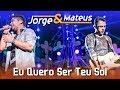 Jorge e Mateus - Eu Quero Ser Teu Sol - [DVD Ao Vivo em Jurerê] - (Clipe Oficial)