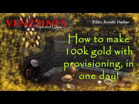 ESO Tips & Tricks- 100K gold  in a Day With Provisioning