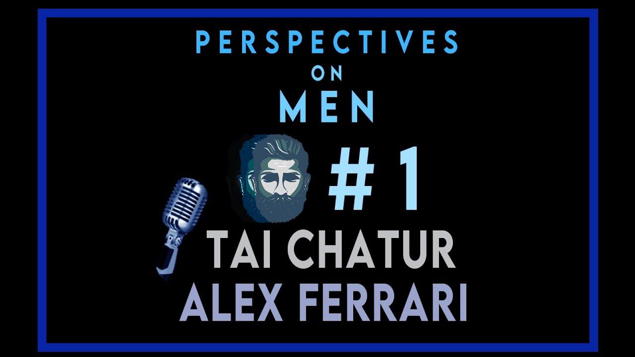 Perspectives on Men #1 - Tai Chatur and Alex Ferrari