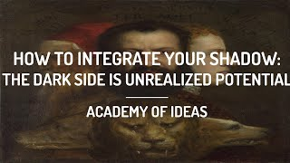 How to Integrate Your Shadow - The Dark Side is Unrealized Potential