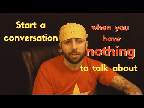 Start a conversation when you have nothing to talk about