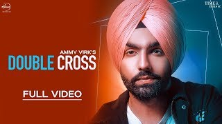 Double Cross (Official Video) | Ammy Virk | Happy Raikoti | New Punjabi Songs 2018